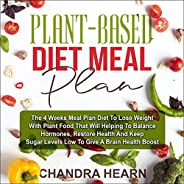 Plant Based Diet Meal Plan: The 4 Weeks Meal Plan Diet to Lose Weight with Plant Food that Will Help to Balanc