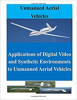 Book Applications of Digital Video and Synthetic Environments to Unmanned Aerial Vehicles