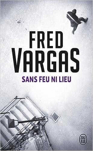 Sans feu ni lieu - Vargas Fred