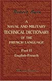A Naval and Military Technical Dictionary of the French Language : Part 1. French-English, Burn, Robert, 1402171153