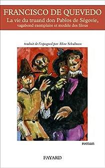 La vie du truand Don Pablos de Ségovie, vagabond exemplaire et modèle des filous par Quevedo