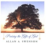 Praising the Gifts of God, Allan A. Swenson and Allan Swenson, 0806526556