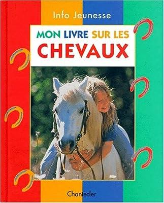 Info Jeunesse 12 Mon Livre Sur Les Chevaux 9782803432912
