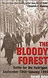 The Bloody Forest: The Battle for the Huertgen, September 1944 - January 1945