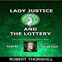 Lady Justice and the Lottery Audiobook by Robert Thornhill Narrated by George Kuch