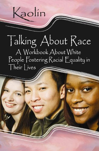 Talking About Race: A Workbook About White People Fostering Racial Equality in Their ()