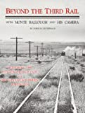 Beyond the Third Rail with Monte Ballough and His Camera, Doris B. Osterwald, 0931788404
