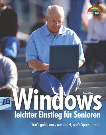 Windows - leichter Einstieg für Senioren Wie's geht und wie's was nützt, wie's Spaß macht