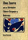 Zhou Zuoren and An Alternative Chinese Response to Modernity, Susan Daruvala, 0674002385