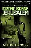 Crime Scene Jerusalem, Alton L. Gansky, 1589190963