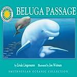 Beluga Passage: A Smithsonian Oceanic Collection Book | Linda Lingeman