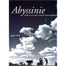 ABYSSINIE - ENTRE CIEL ET TERRE, LA ROUTE D'A. RIMBAUD