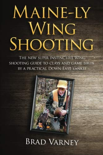 Maine-ly Wing Shooting: The new super instinctive wing shooting guide to clays and game birds