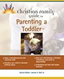 Christian Family Guide to Parenting a Toddler, Keith Boyd and Sybil A. Clark, 1592570496