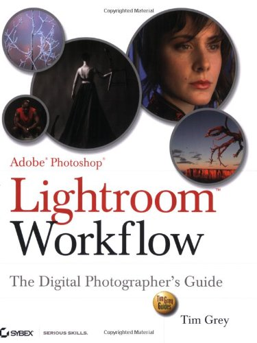 Adobe Photoshop Lightroom Workflow: The Digital Photographer's Guide (Tim Grey Guides) -