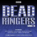 Dead Ringers: Series 16 plus Christmas Specials: The BBC Radio 4 Impressions Show Radio/TV Program by Tom Jamieson, Nev Fountain Narrated by Jon Culshaw, Debra Stephenson, Jan Ravens, Duncan Wisbey, Lewis Macleod