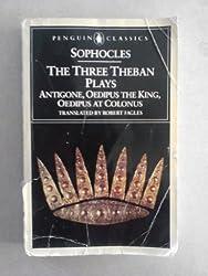 The Three Theban Plays Antigone, Oedipus the King, Oedipus at Colunus