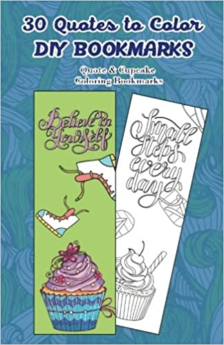 30 Quotes to Color DIY Bookmarks: Quote & Cupcake Coloring Bookmarks
