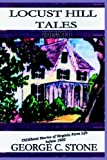 Locust Hill Tales, George C. Stone and Mary C. Stone, 0970271328