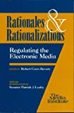Rationales and Rationalizations : Regulating the Electronic Media, Corn-Revere, Robert and Hazlett, Thomas W., 0937790540