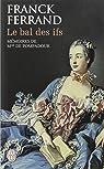 Le bal des ifs : Mémoires de Mme de Pompadour par Ferrand