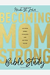 Becoming MomStrong Bible Study: A Six-Week Journey to Discover Your God-Given Calling Paperback