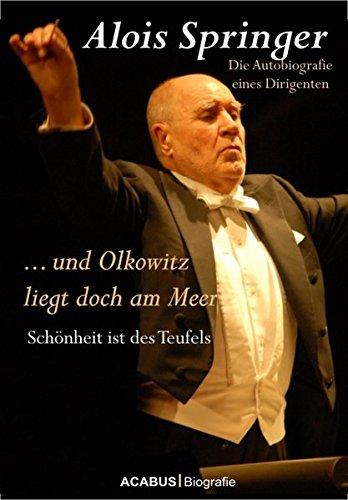... und Olkowitz liegt doch am Meer. Schönheit ist des Teufels. Die Autobiografie eines Dirigenten