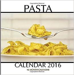 Pasta Calendar 2016: 16 Month Calendar