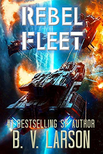 Rebel Fleet (Rebel Fleet Series Book 1) by [Larson, B. V.]