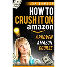 Amazon FBA: How to Crush it On Amazon (Make Money on Amazon): A Proven Amazon Course