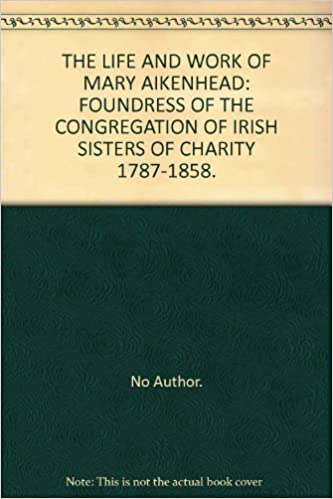 Free ebooks in pdf files to download The Life and Work of Mary Aikenhead: Foundress of the Congregation of Irish Sisters of Charity 1787-1858 (German Edition) PDF FB2 iBook
