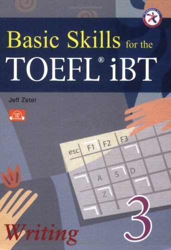 Basic Skills for the TOEFL iBT 3, Writing Book (w/Audio CD, Transcript & Answer Key)