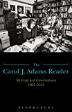 The Carol J. Adams Reader: Writings and Conversations 1995-2015