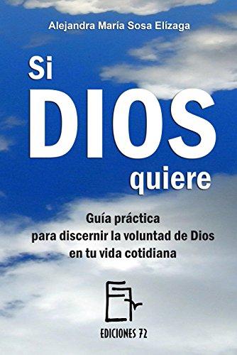 Si Dios quiere: Guía práctica para discernir la voluntad de Dios en tu vida cotidiana (Spanish Edition)