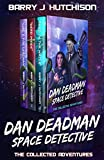 Dan Deadman Space Detective - The Complete Adventures: A Space Team Universe Saga