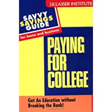 Paying for College: Get An Education witout Breaking the Bank! (Savvy Savings Guide for Home and Business)