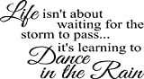 Wall Decal Quote Life Isn't About Waiting for the Storm to Pass Its Learning to Dance in the Rain
