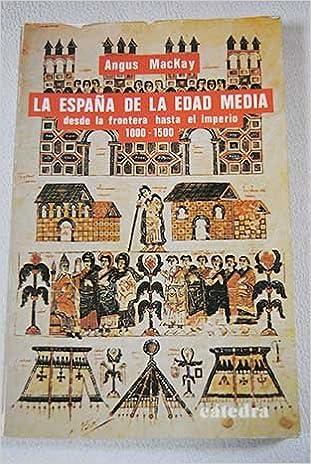 La España de la Edad Media. Desde la frontera hasta el Imperio ...