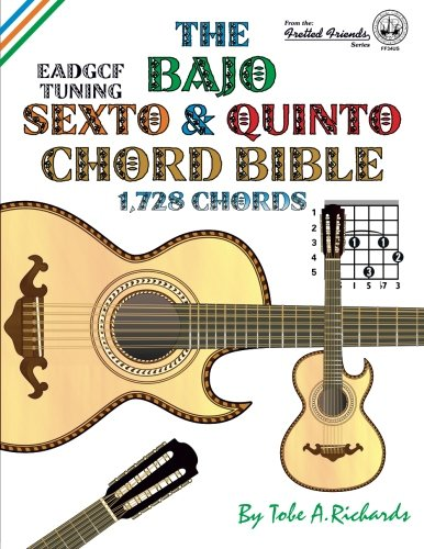 The Bajo Sexto and Bajo Quinto Chord Bible: Eadgcf and Adgcf Standard Tunings 1,728 Chords