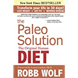The Paleo Solution: The Original Human Diet ~ Robb Wolf