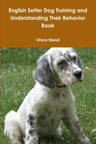 English Setter Dog Training and Understanding Their Behavior Book