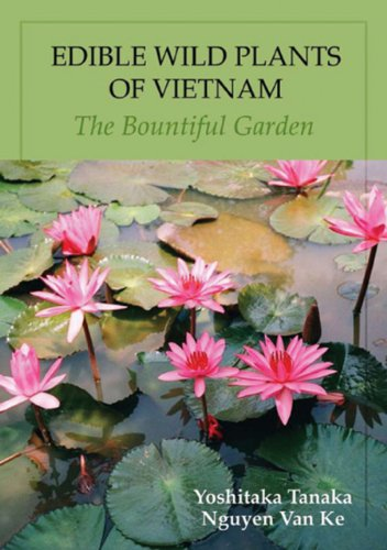 Edible Wild Plants of Vietnam: The Bountiful Garden by Yoshitaka Tanaka, Nguyen Van Ke