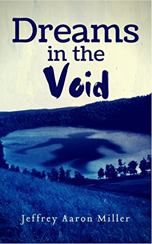 Book: Dreams in the Void by Jeffrey Aaron Miller