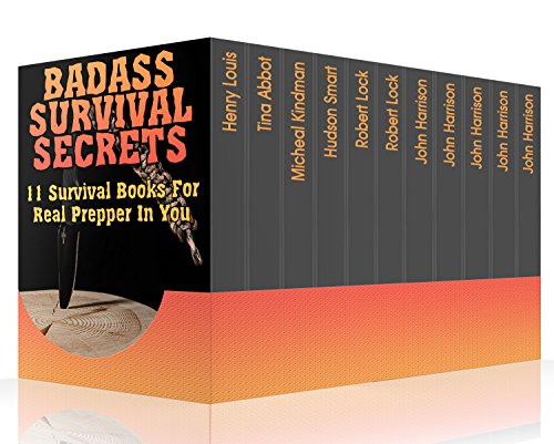 Badass Survival Secrets: 11 Survival Books For Real Prepper In You by [Harrison, John , Louis, Henry , Lock, Robert , Kindman, Micheal , Abbot, Tina , Smart, Hudson ]