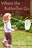 Where the Butterflies Go: Poems of Hope and Encouragement