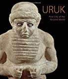 Uruk: First City of the Ancient World
