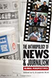 The Anthropology of News and Journalism : Global Perspectives, , 0253353696