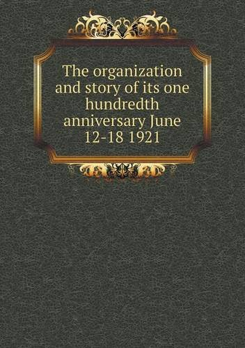 The organization and story of its one hundredth anniversary June 12-18 1921 pdf