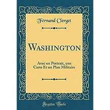 Washington: Avec Un Portrait, Une Carte Et Un Plan Militaire (Classic Reprint)