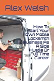 img - for How To Start Your Own Mobile Locksmith Business As A Side Hustle Or Full Time Career book / textbook / text book